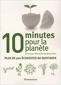 10 Minutes pour la planète : Plus de 300 écogestes au quotidien