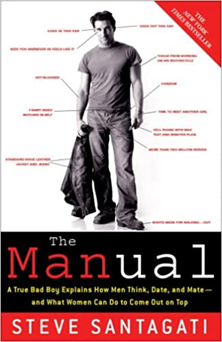 The manual a true bad boy explains how men think date and mate the manual a true bad boy explains how men think date and mate and what women can do to come out on top steve santagati 9780307345707 amazon fandeluxe Image collections