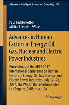 Advances in Human Factors in Energy: Oil, Gas, Nuclear and Electric Power Industries: Proceedings of the AHFE 2017 International Conference on Human ... in Intelligent Systems and Computing)