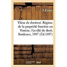 Thèse de Doctorat. Du Régime de la Propriété Foncière En Tunisie