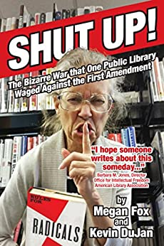 Shut Up!: The Bizarre War that One Public Library Waged Against the First Amendment by [Fox, Megan, DuJan, Kevin]