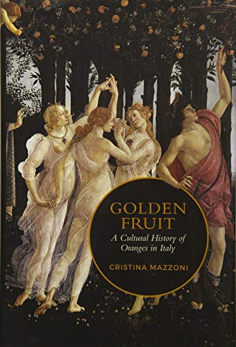 Golden Fruit: A Cultural History of Oranges in Italy (Toronto Italian Studies)