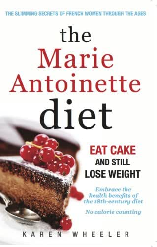The Marie Antoinette Diet: How French Women Eat Cake but Don't Gain Weight