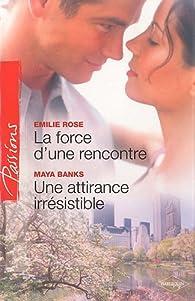 La force d'une rencontre - Une attirance irresistible par Emilie Rose