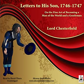 On the Fine Art of Becoming a Man of the World and a Gentleman - Lord Chesterfield