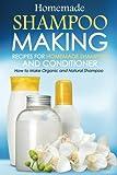 Homemade Shampoo Making - Recipes for Homemade Shampoo and Conditioner: How to Make Organic and Natural Shampoo