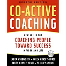 Co-Active Coaching: New Skills for Coaching People Toward Success in Work and, Life