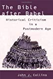 Bible after Babel, The: Historical Criticism in a Postmodern Age