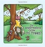 Do Watermelons Grow on Trees?, Jamie Sajewel, 1432758594