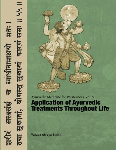 Ayurvedic Medicine for Westerners: Application of Ayurvedic Treatments Throughout Life (Volume 5) ()