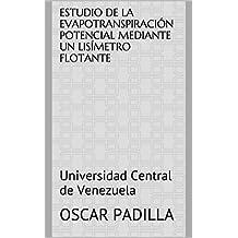 Estudio de la Evapotranspiración Potencial Mediante un Lisímetro Flotante: Universidad Central de Venezuela (Spanish Edition)