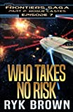 """Ep.#7 - """"Who Takes No Risk"""" (The Frontiers Saga - Part 2: Rogue Castes) (Volume 7)"""