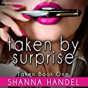 Taken by Surprise Audiobook by Shanna Handel Narrated by Monica Kornblum