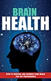 Brain Health Brain Training: How To Nurture And Nourish Your Brain For Top Performance In Every Aspect Of Your Life with Brain training and Brain Health (Health, Fitness & Dieting Book 1)