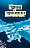 Psychologie im Projektmanagement: Eine Einführung für Projektmanager und Teams