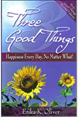 Three Good Things: Happiness Every Day, No Matter What! Paperback