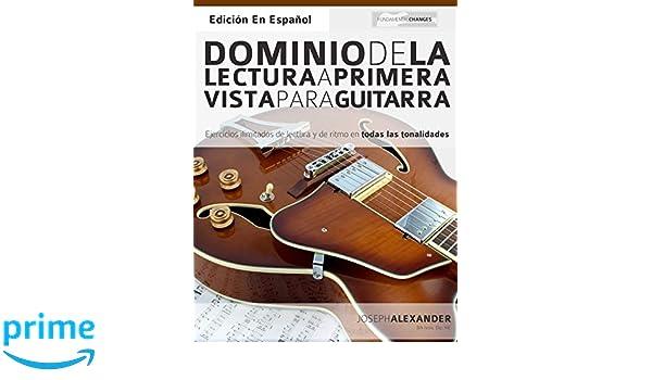Dominio de la lectura a primera vista para guitarra: Ejercicios ilimitados de lectura y de ritmo en todas las tonalidades (Spanish Edition): Mr Joseph ...