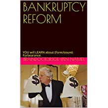 BANKRUPTCY  REFORM: YOU will LEARN about (Foreclosure) Forbearance. (BraindoctorJoe Book 13)