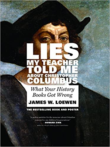 a review on student textbooks in james loewens lies my teacher told me Lies my teacher told me is a well-written and insightful expose of some of the problems inherent in the teaching of us history in public schools from outdated textbooks to gross distortions of basic events and major figures, loewen exposes readers to a side of us history that most do not get in high school.