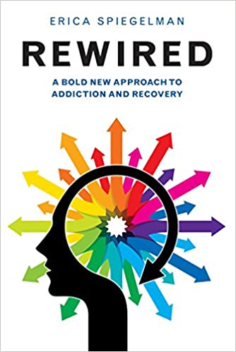 Rewired a bold new approach to addiction and recovery erica spiegelman 9781578265657 amazon com books