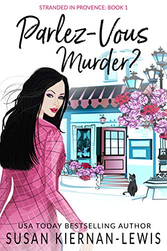 Parlez-Vous Murder?: A French Village Countryside Mystery (The Stranded in Provence Mysteries Book 1)