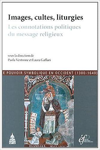 Lire Images, cultes, liturgies : Les connotations politiques du message religieux pdf epub