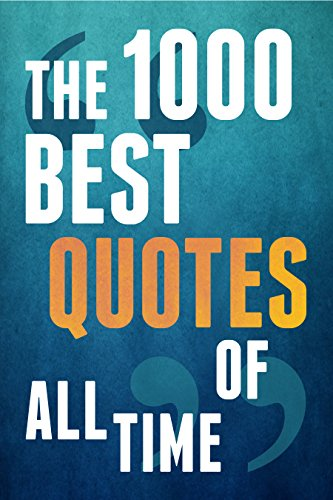 The 1000 Best Quotes Of All Time Inspirational Quotes Happiness
