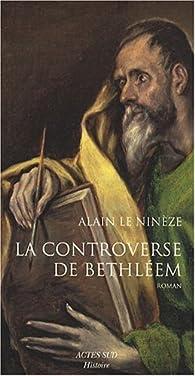 La Controverse de Bethléem : De l'évangile à la vulgate par Alain Le Ninèze