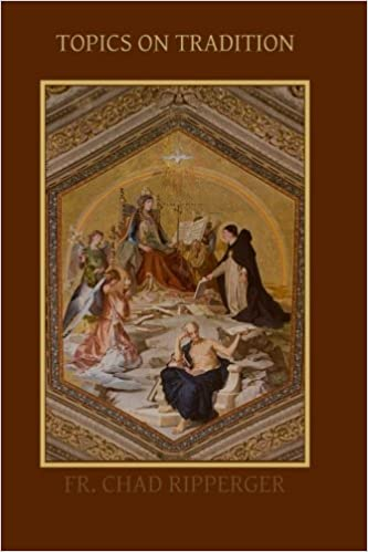Topics on Tradition: Fr  Chad A  Ripperger Ph D : 9780615790220