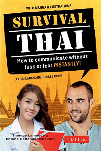Survival Thai: How to Communicate without Fuss or Fear INSTANTLY! (A Thai Language Phrasebook) (Survival Series)