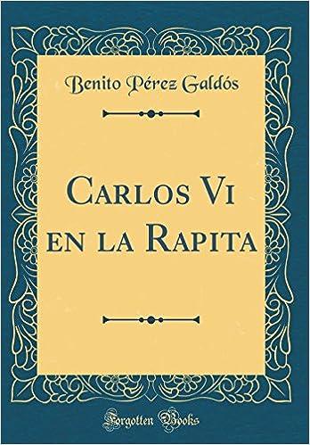 Carlos Vi en la Rapita (Classic Reprint): Amazon.es: Benito Pérez ...