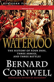 Waterloo: The History of Four Days, Three Armies, and Three Battles by [Cornwell, Bernard]