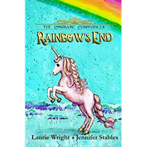 Rainbow's End: A Unicorn Adventure (The Courage Chronicles)
