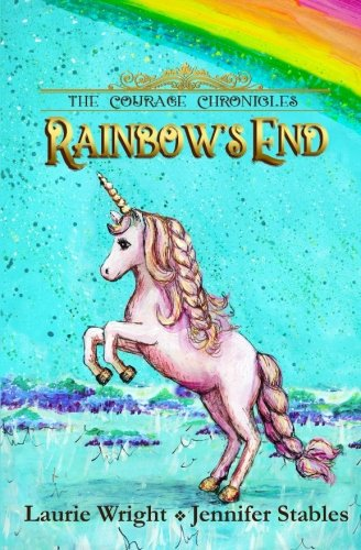Rainbow's End: A Unicorn Adventure (The Courage Chronicles) 3