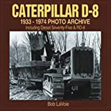 Caterpillar D-8 1933-1974 Photo Archive, Bob  LaVoie, 1882256964