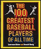 100 Greatest Baseball Players, Lawrence S. Ritter and Donald Honig, 0517543001