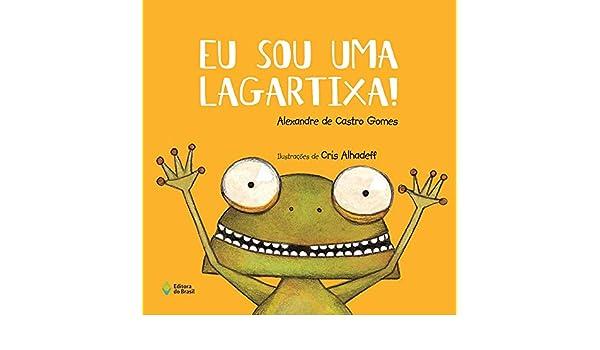7d3350de4 Eu Sou Uma Lagartixa!: Alexandre de Castro Gomes: 9788510065290:  Amazon.com: Books