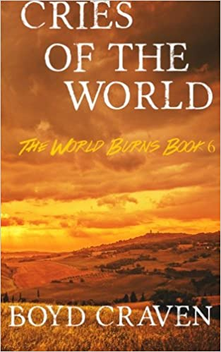 Cries Of The World: A Post-Apocalyptic Story: Volume 6 (The World Burns)