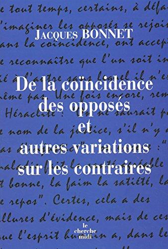 10 novembre 2005 Jacques BONNET Cherche Midi 2749104742 749782749104744 De la coïncidence des opposés et autres variations sur les contraires Broché