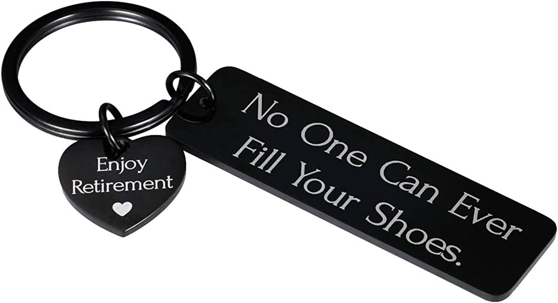 Enjoy Retirement Gift Women Men Keychain for Coworker Boss End of Year 2020 Male Female Cute Retired Keyring for Teachers Nurse Best Friend Engraved Meaningful No One Can Ever Fill Your Shoes