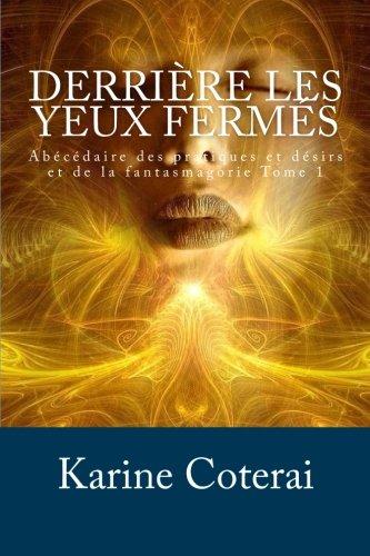 Derrière les yeux fermés: Abécédaire des pratiques et désirs et de la fantasmagorie (French Edition)
