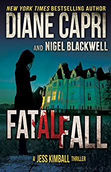 Fatal Fall: A Jess Kimball Thriller (The Jess Kimball Thrillers Series Book 5) by [Capri, Diane, Blackwell, Nigel]