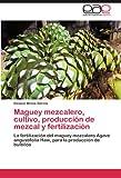 Maguey mezcalero, cultivo, producción de mezcal y fertilización: La fertilización del maguey mezcalero Agave angustifolia Haw, para la producción de bulbilos (Spanish Edition)
