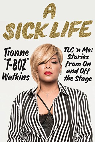 A Sick Life: TLC 'n Me: Stories from On and Off the Stage cover