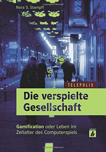 Die verspielte Gesellschaft (TELEPOLIS): Gamification oder Leben im Zeitalter des Computerspiels Taschenbuch – 7. Januar 2016 Nora S. Stampfl Heise Verlag 3936931771 Soziologie