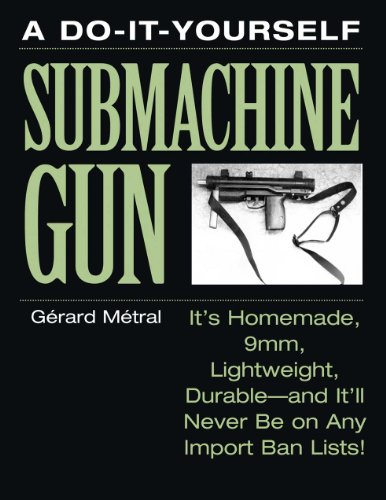 The Do-it-Yourself Submachine Gun: It's Homemade, 9mm, Lightweight, Durable-And It'll Never Be On Any Import Ban Lists! (Training Bullets 9mm compare prices)