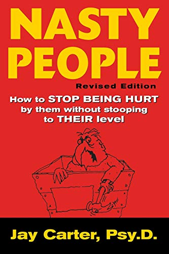 Nasty People: How to Stop Being Hurt by Them without...