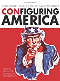 ConFiguring America : Iconic Figures, Visuality, and the American Identity, , 1841506354