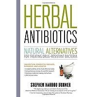 Herbal Antibiotics, 2nd Edition: Natural Alternatives for Treating Drug-resistant...