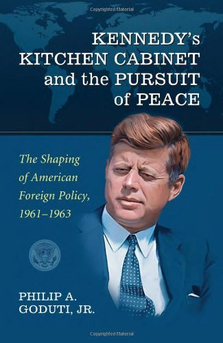 Kennedy's Kitchen Cabinet and the Pursuit of Peace: The Shaping of American Foreign Policy, 1961-1963 ()